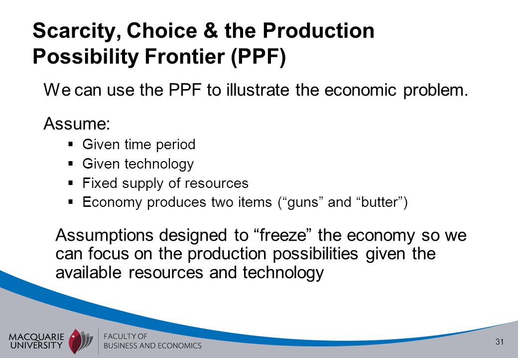 Scarcity, Choice & the Production Possibility Frontier (PPF)