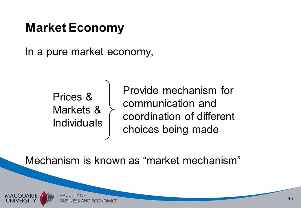 Market Economy In a pure market economy, Mechanism is known as market mechanism Prices & Markets & Individuals.