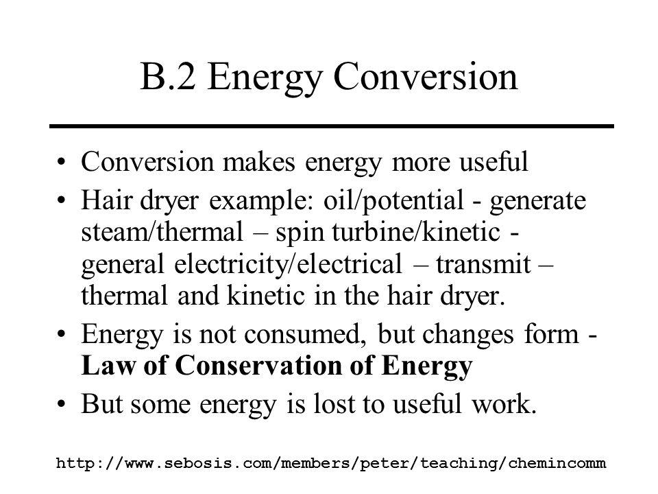 B.2 Energy Conversion Conversion makes energy more useful