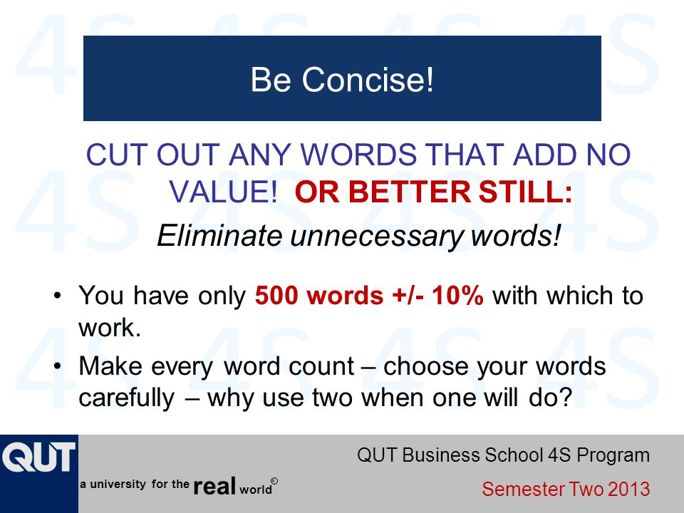 Be Concise! CUT OUT ANY WORDS THAT ADD NO VALUE! OR BETTER STILL: