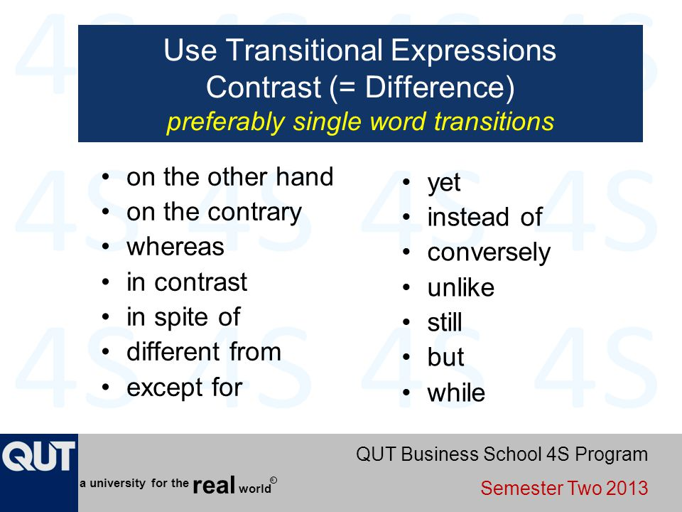 Use Transitional Expressions Contrast (= Difference) preferably single word transitions