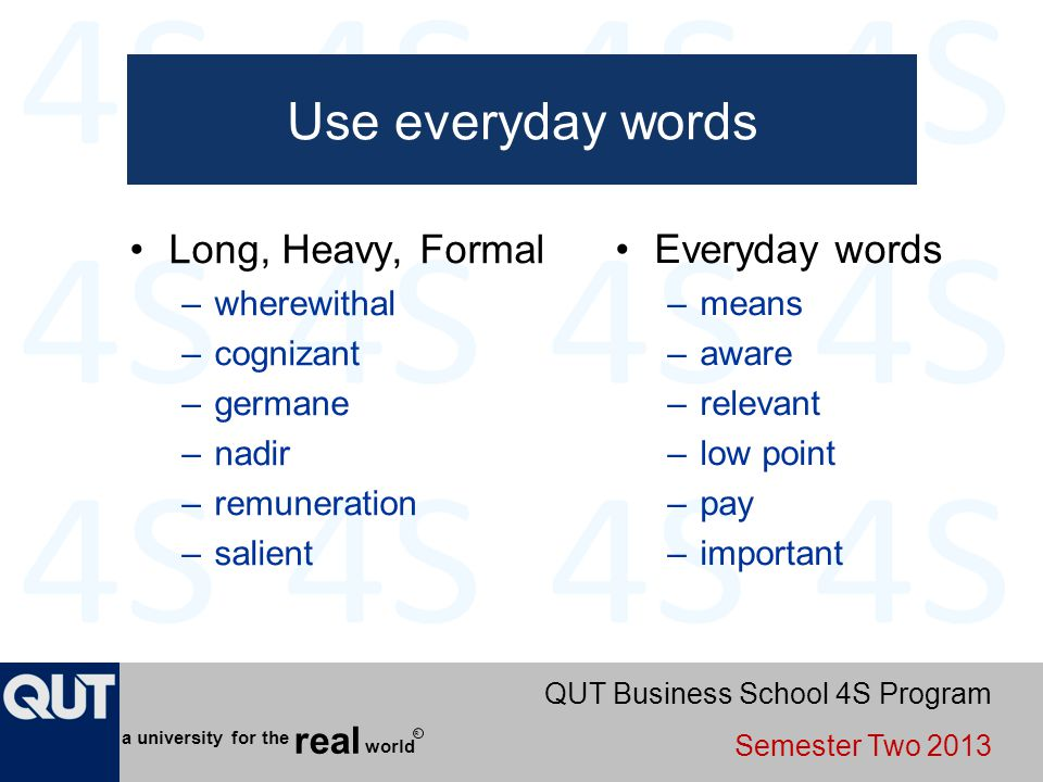 Use everyday words Long, Heavy, Formal Everyday words wherewithal