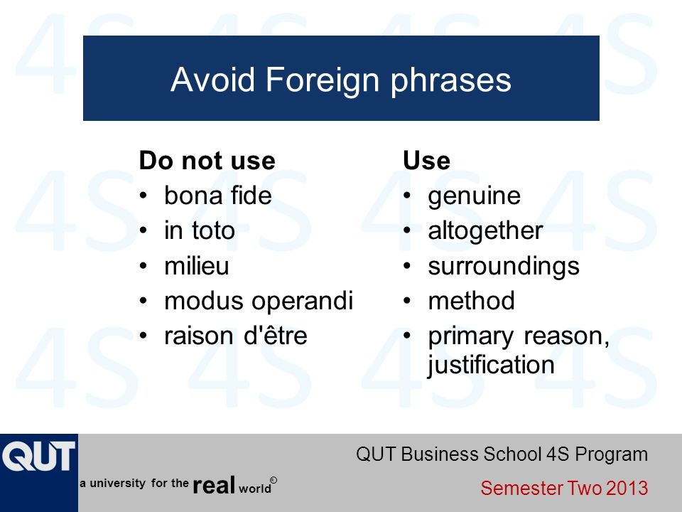 Avoid Foreign phrases Do not use bona fide in toto milieu