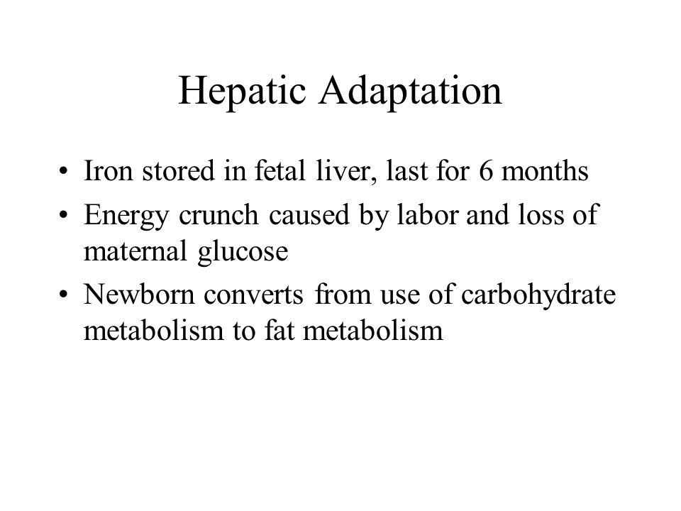Hepatic Adaptation Iron stored in fetal liver, last for 6 months