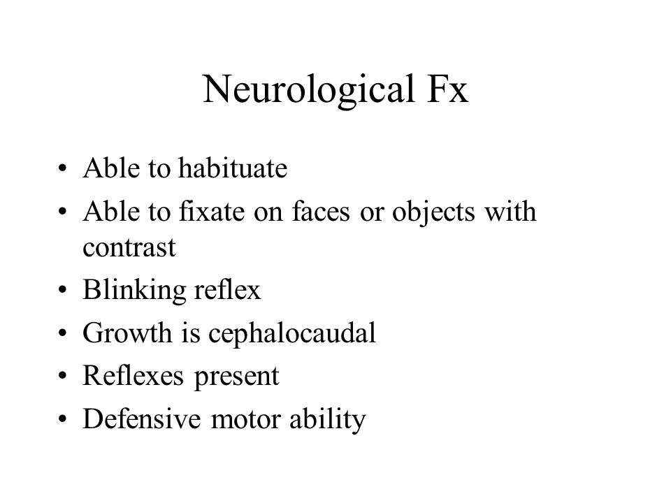 Neurological Fx Able to habituate