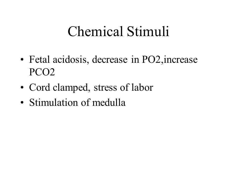 Chemical Stimuli Fetal acidosis, decrease in PO2,increase PCO2