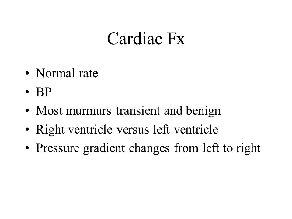Cardiac Fx Normal rate BP Most murmurs transient and benign