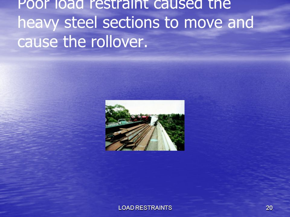 Poor load restraint caused the heavy steel sections to move and cause the rollover.
