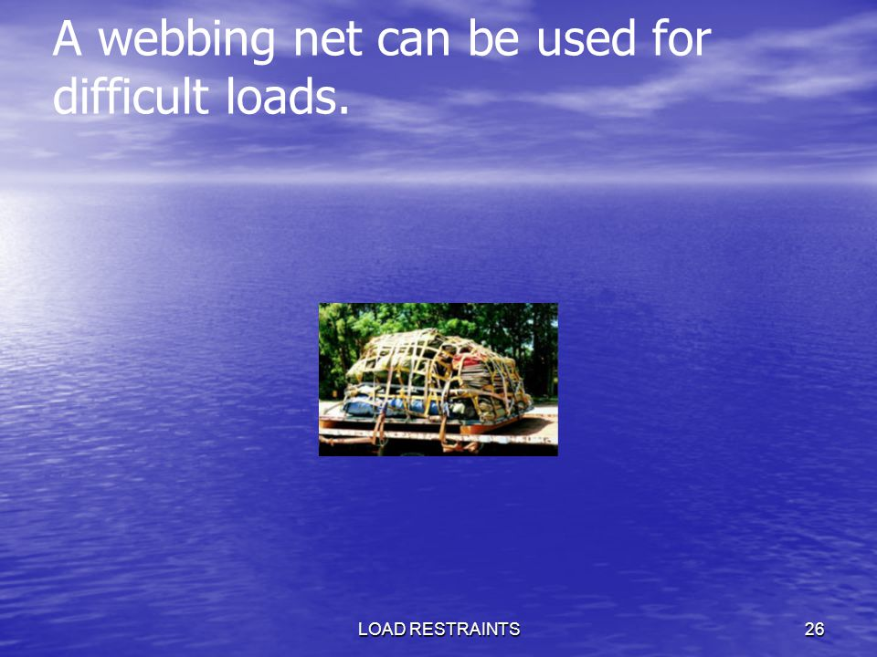 A webbing net can be used for difficult loads.