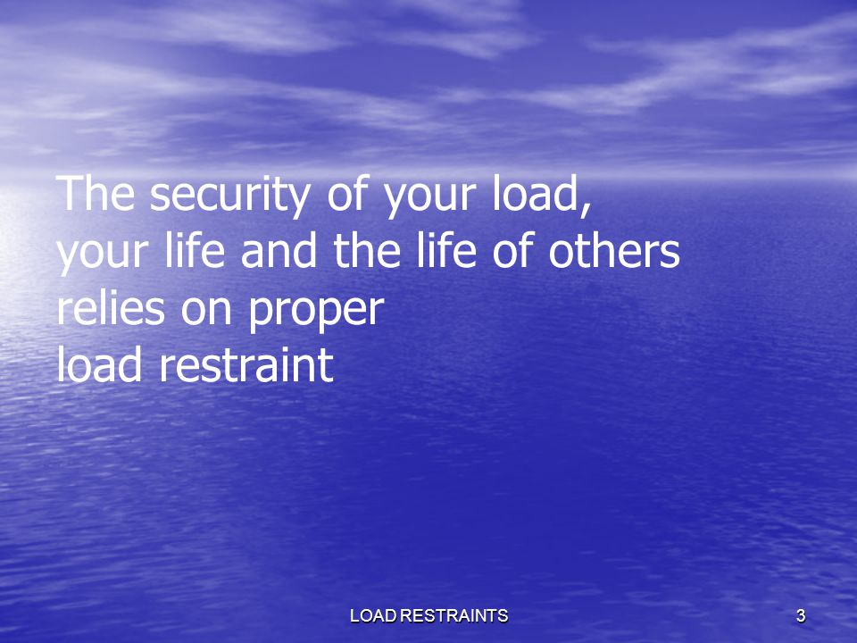 The security of your load, your life and the life of others relies on proper load restraint