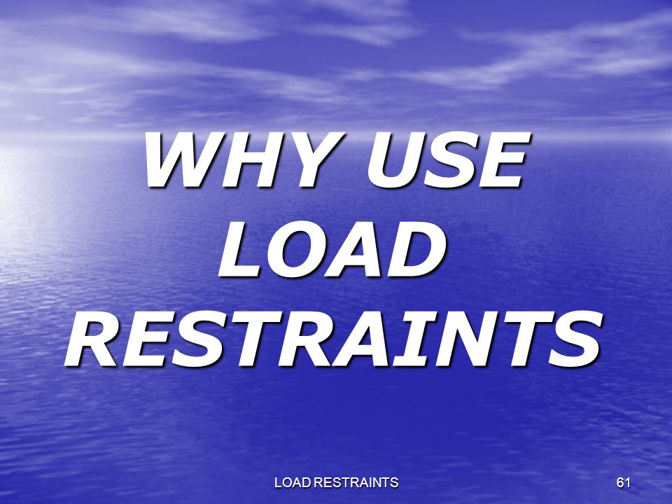 WHY USE LOAD RESTRAINTS