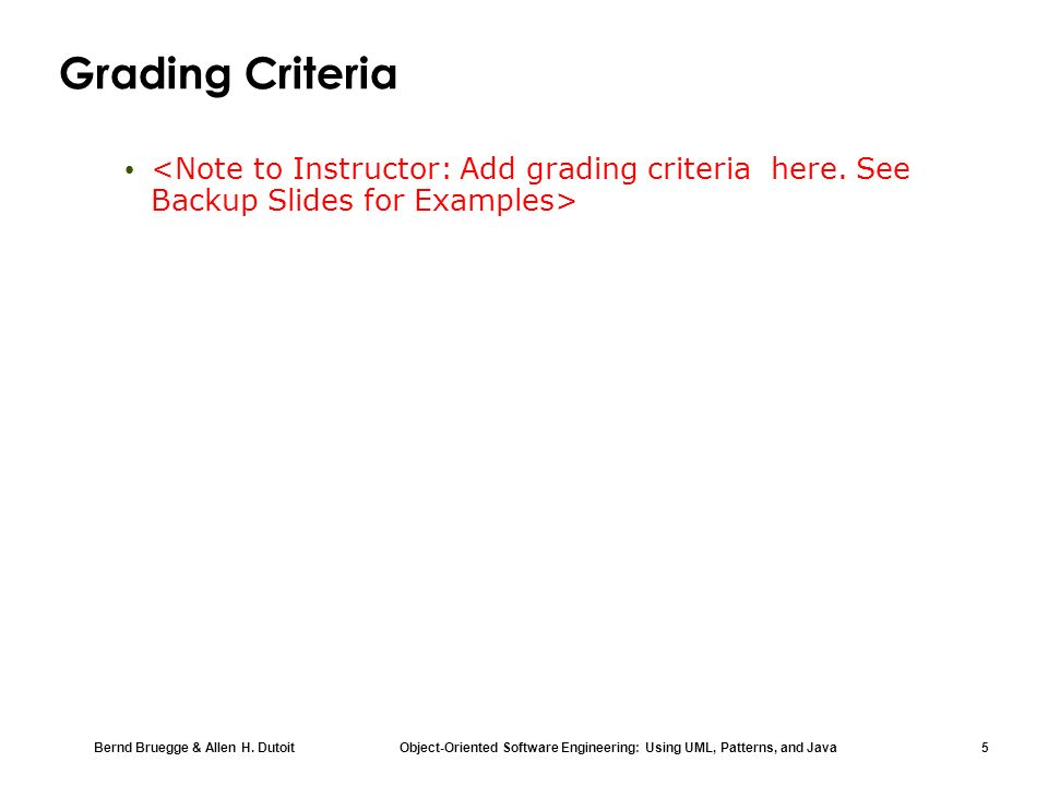 Grading Criteria <Note to Instructor: Add grading criteria here. See Backup Slides for Examples>
