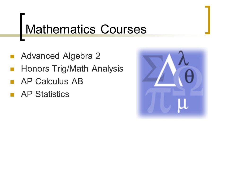 Mathematics Courses Advanced Algebra 2 Honors Trig/Math Analysis