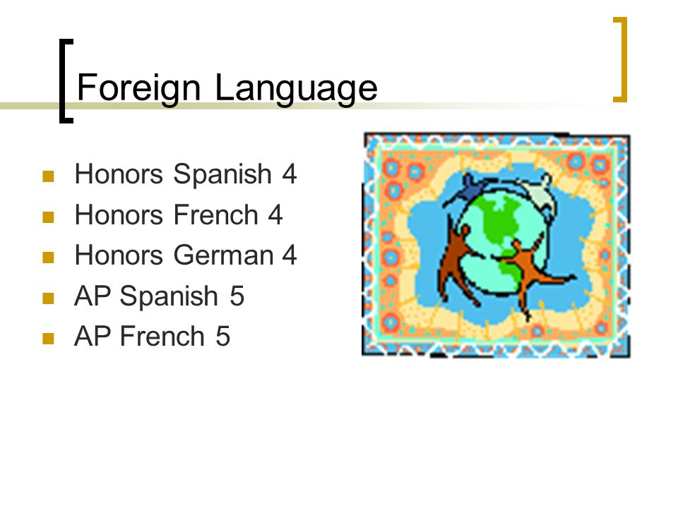 Foreign Language Honors Spanish 4 Honors French 4 Honors German 4