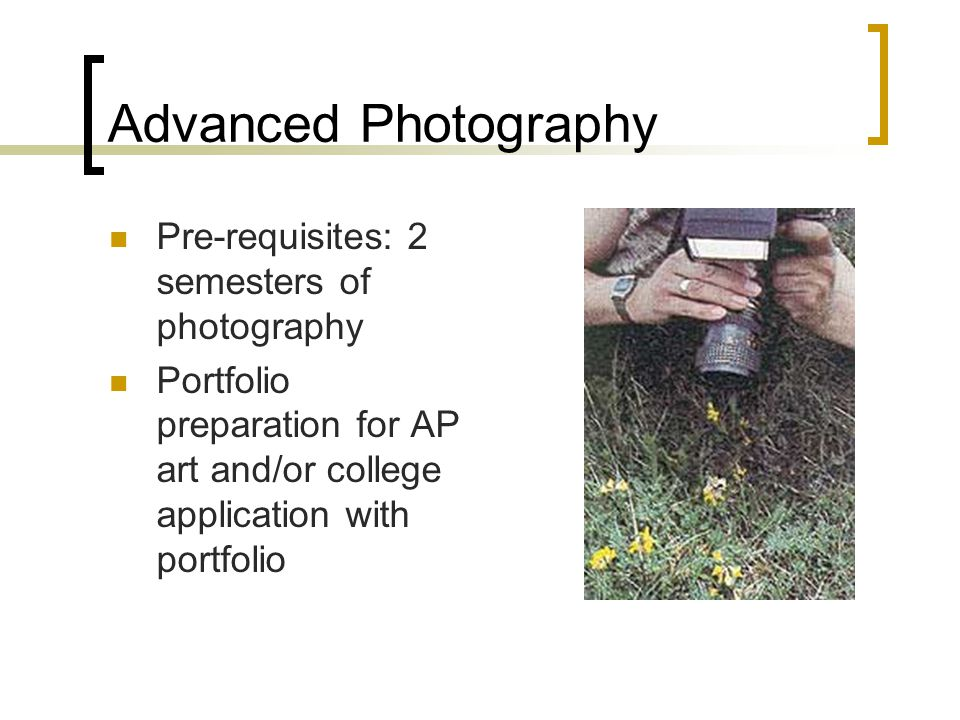 Advanced Photography Pre-requisites: 2 semesters of photography