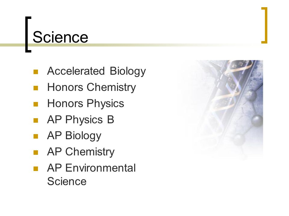 Science Accelerated Biology Honors Chemistry Honors Physics