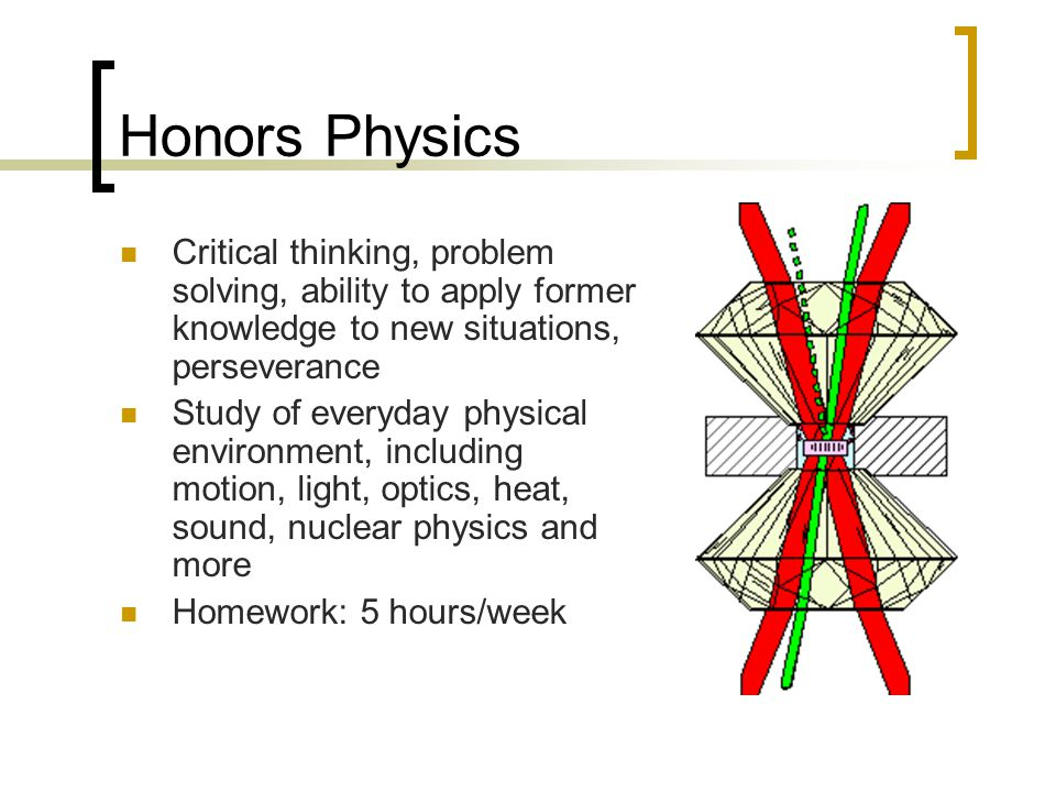 Honors Physics Critical thinking, problem solving, ability to apply former knowledge to new situations, perseverance.