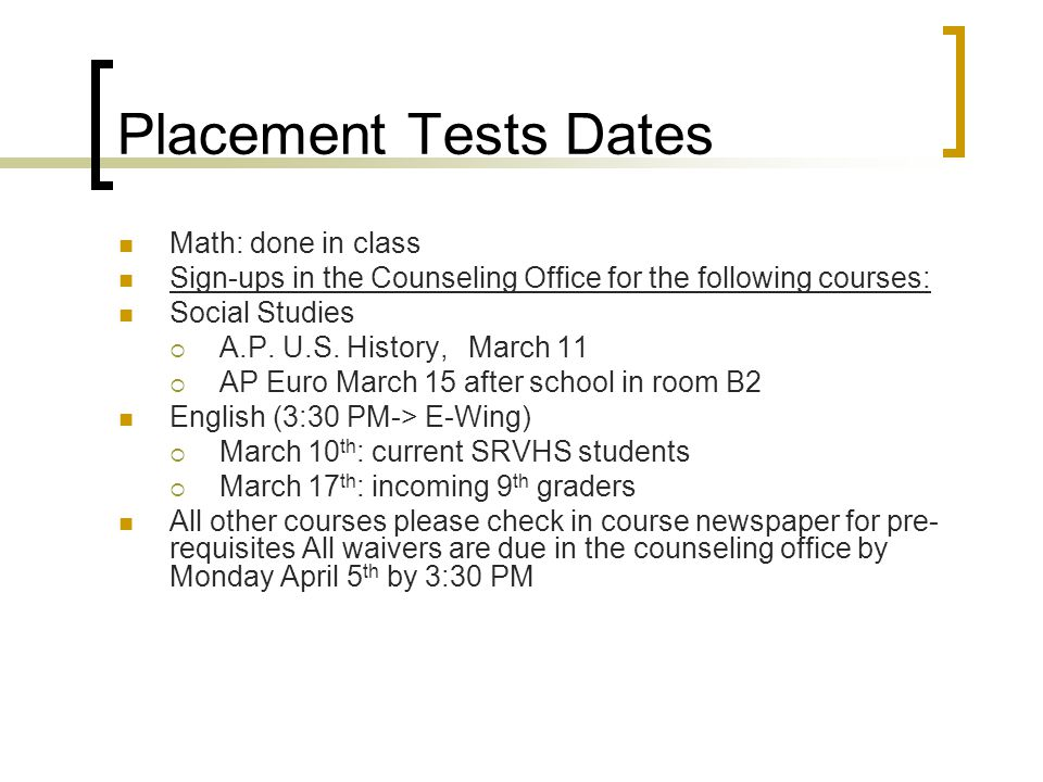Placement Tests Dates Math: done in class