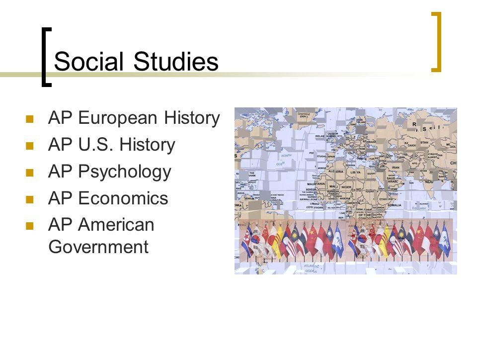 Social Studies AP European History AP U.S. History AP Psychology