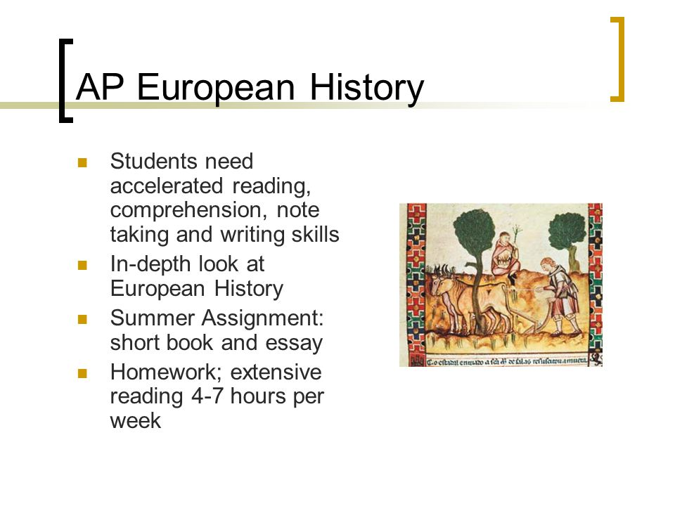 AP European History Students need accelerated reading, comprehension, note taking and writing skills.