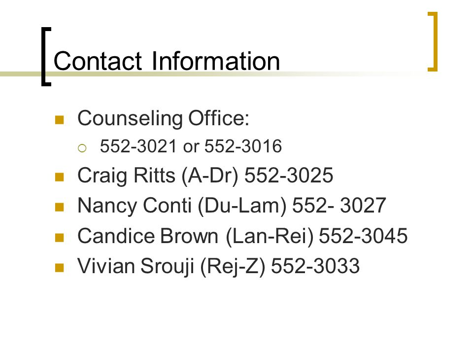 Contact Information Counseling Office: 552-3021 or 552-3016. Craig Ritts (A-Dr) 552-3025. Nancy Conti (Du-Lam) 552- 3027.
