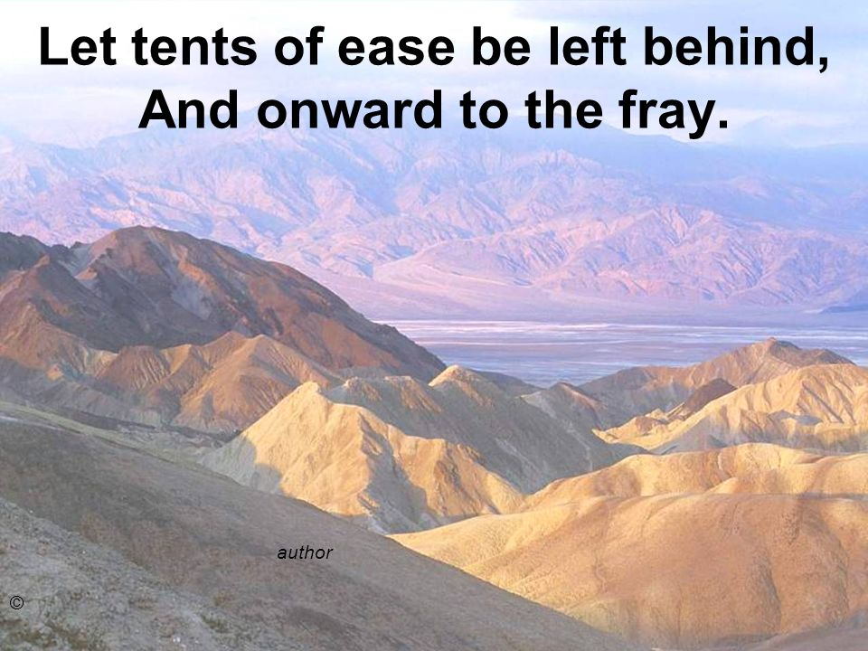 Let tents of ease be left behind, And onward to the fray.