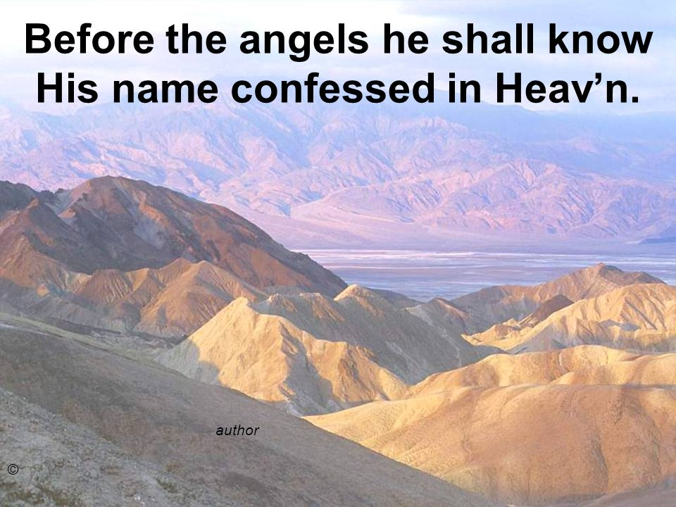 Before the angels he shall know His name confessed in Heav'n.