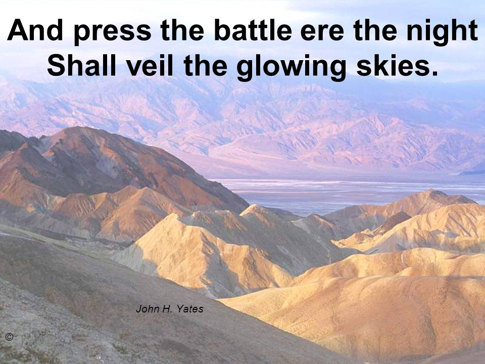 And press the battle ere the night Shall veil the glowing skies.