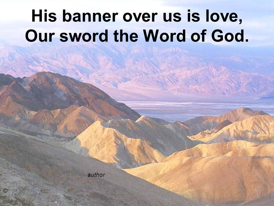 His banner over us is love, Our sword the Word of God.