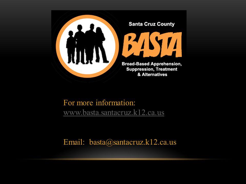 For more information: www.basta.santacruz.k12.ca.us Email: basta@santacruz.k12.ca.us
