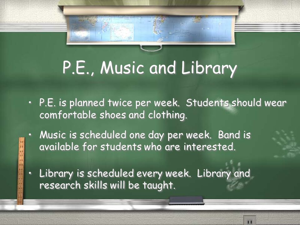 P.E., Music and Library P.E. is planned twice per week. Students should wear comfortable shoes and clothing.
