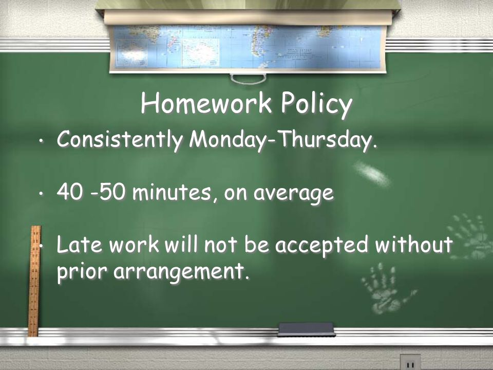 Homework Policy Consistently Monday-Thursday.