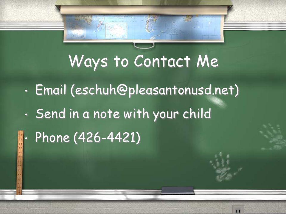 Ways to Contact Me Email (eschuh@pleasantonusd.net)