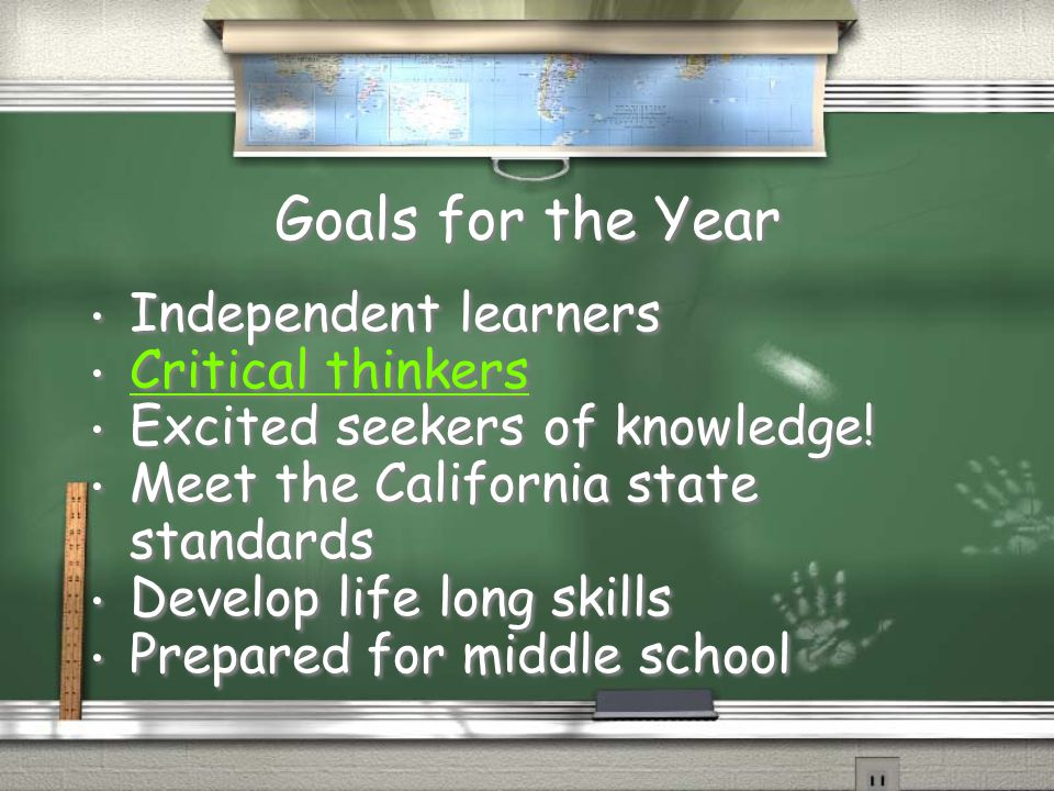 Goals for the Year Independent learners Critical thinkers