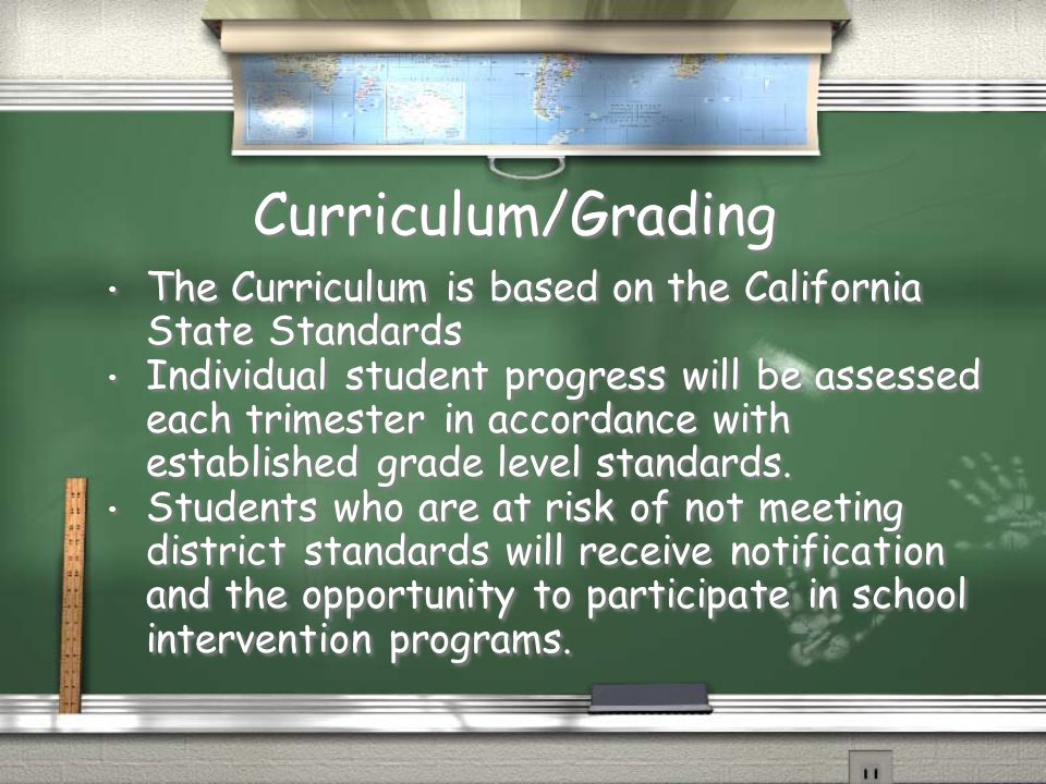 Curriculum/Grading The Curriculum is based on the California State Standards