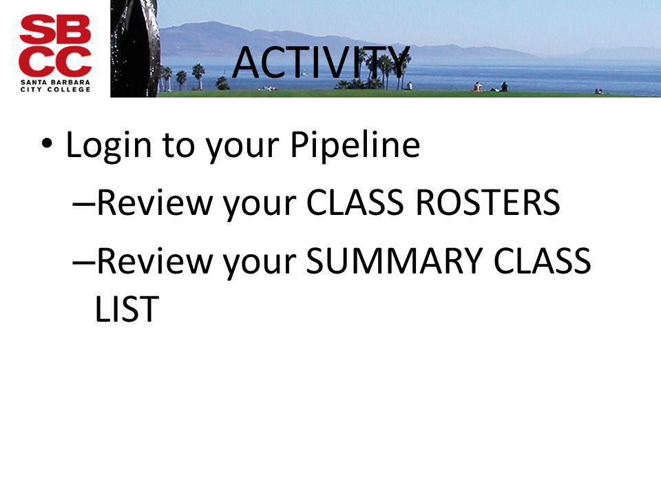 ACTIVITY Login to your Pipeline Review your CLASS ROSTERS