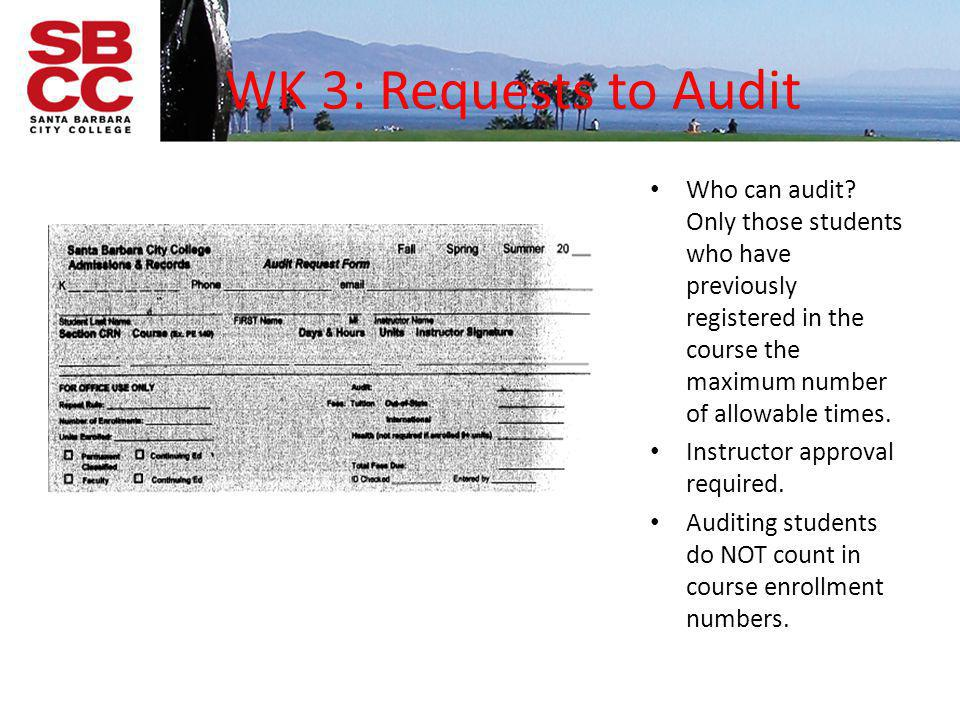 WK 3: Requests to Audit Who can audit Only those students who have previously registered in the course the maximum number of allowable times.
