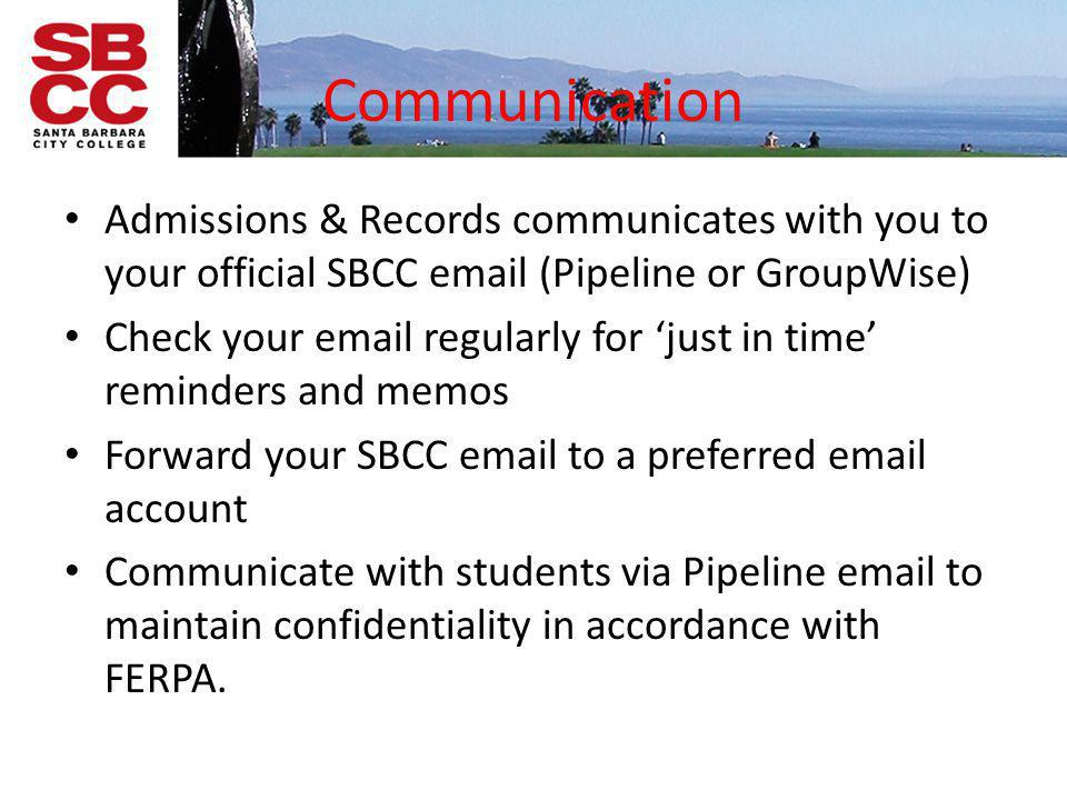Communication Admissions & Records communicates with you to your official SBCC email (Pipeline or GroupWise)