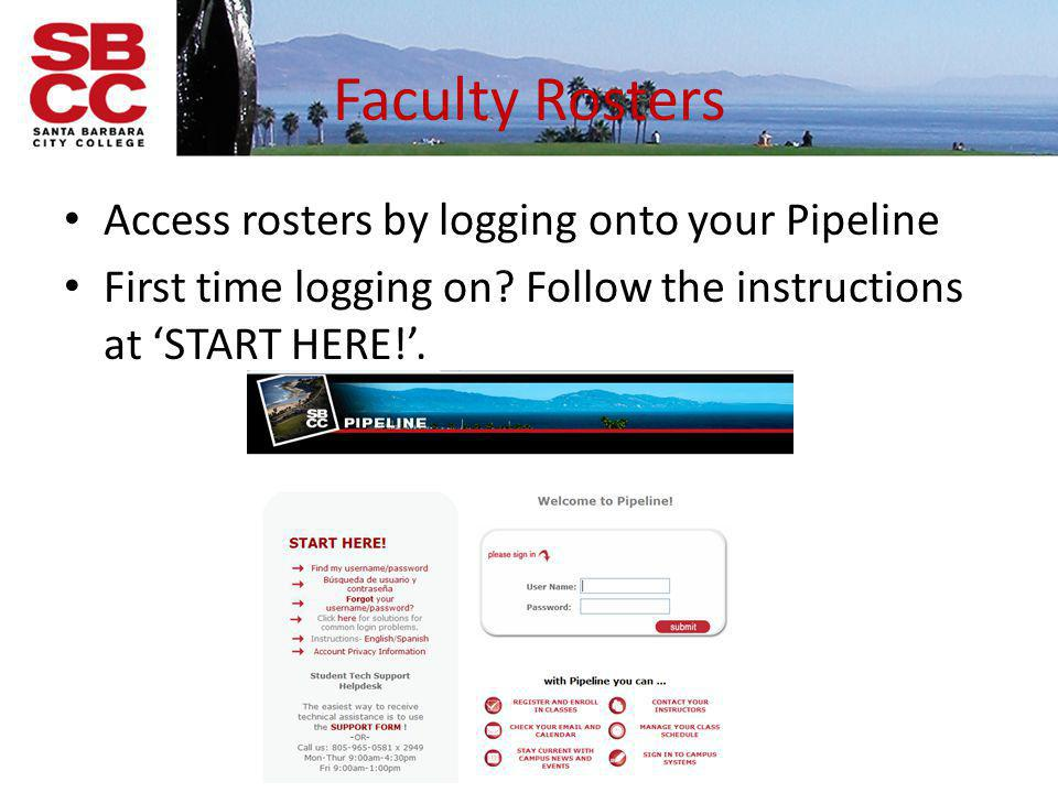 Faculty Rosters Access rosters by logging onto your Pipeline