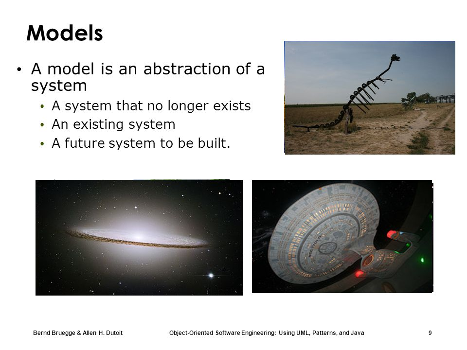 Models A model is an abstraction of a system