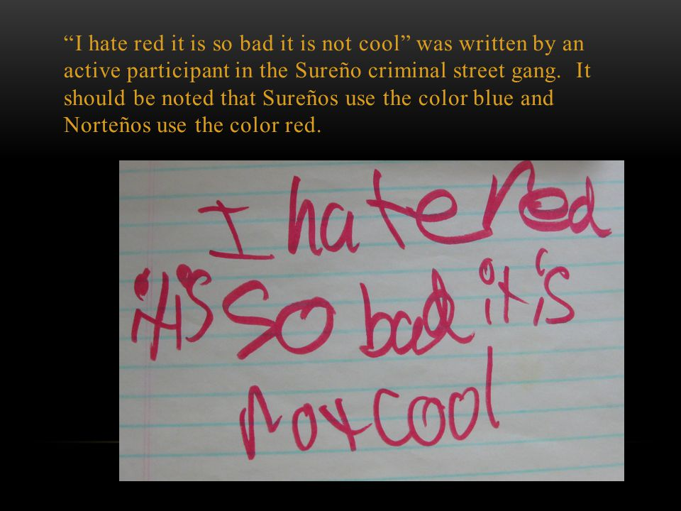 I hate red it is so bad it is not cool was written by an active participant in the Sureño criminal street gang.