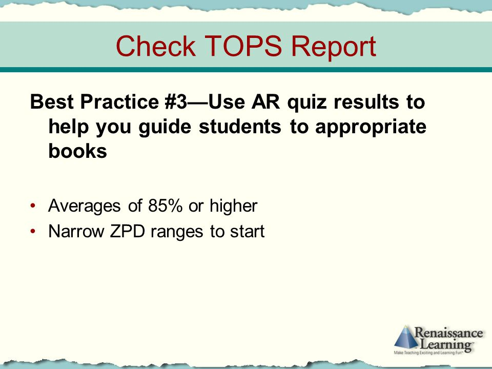 Check TOPS Report Best Practice #3—Use AR quiz results to help you guide students to appropriate books.
