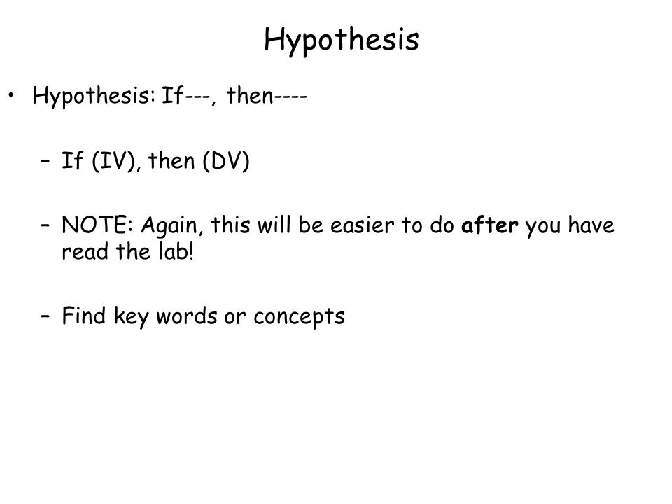 Hypothesis Hypothesis: If---, then---- If (IV), then (DV)