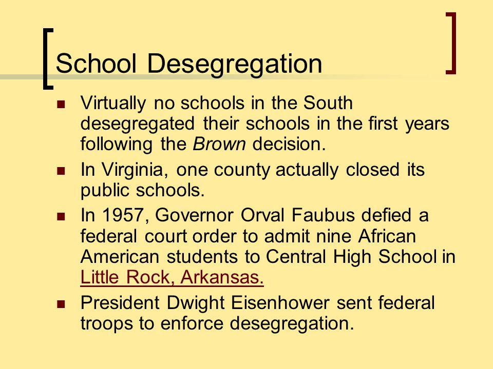 School Desegregation Virtually no schools in the South desegregated their schools in the first years following the Brown decision.
