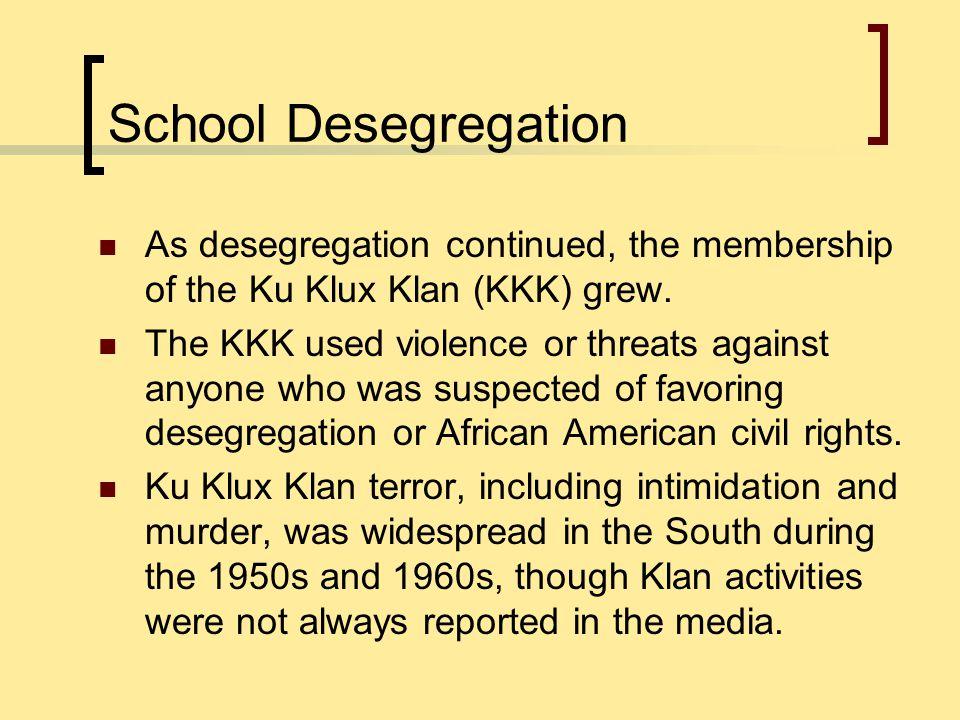 School Desegregation As desegregation continued, the membership of the Ku Klux Klan (KKK) grew.