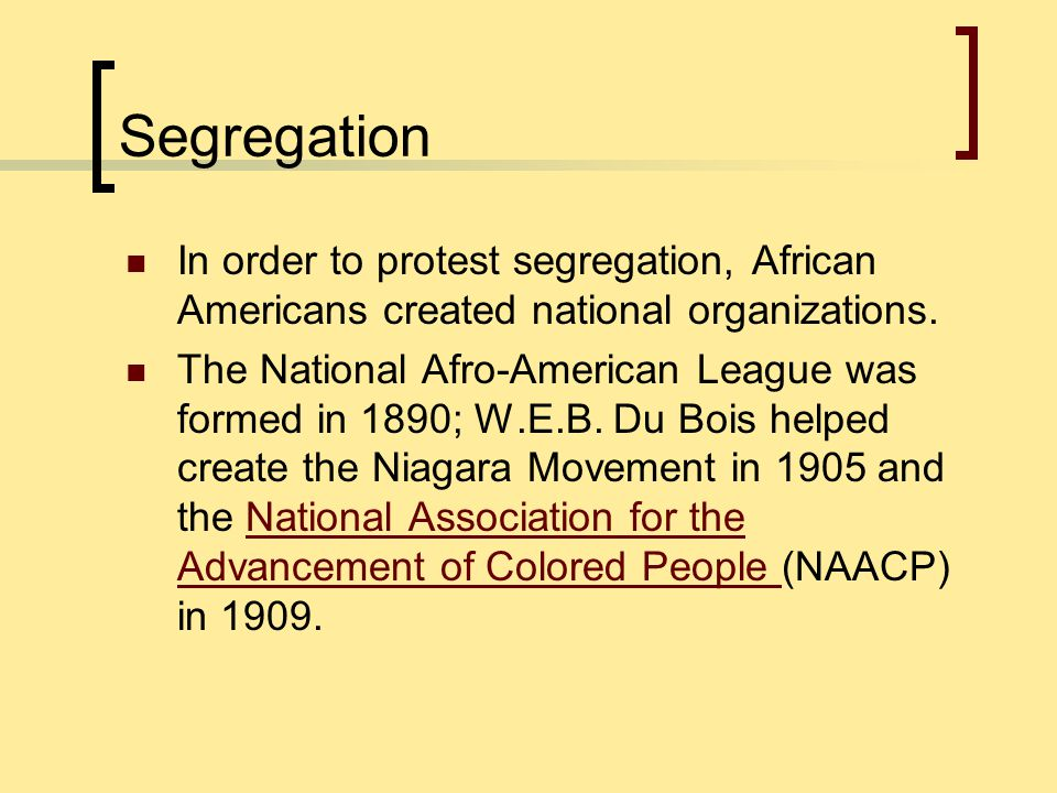 Segregation In order to protest segregation, African Americans created national organizations.