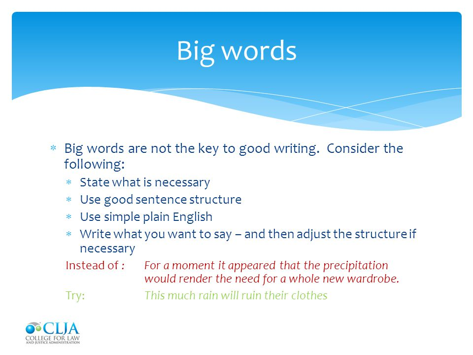Big words Big words are not the key to good writing. Consider the following: State what is necessary.