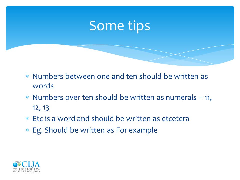Some tips Numbers between one and ten should be written as words