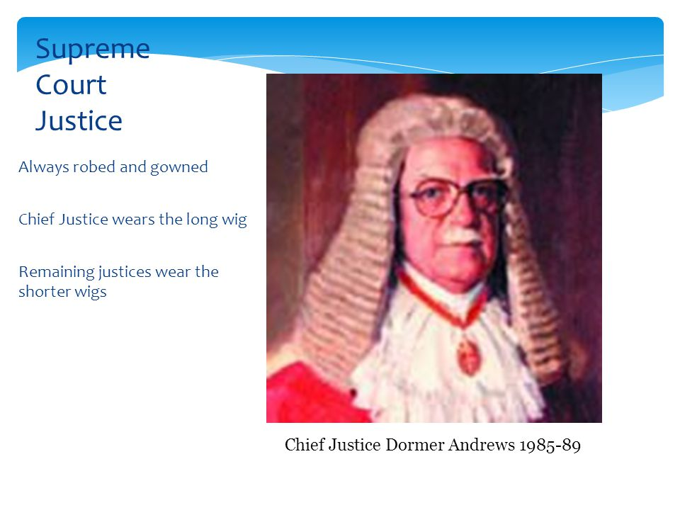 Supreme Court Justice Always robed and gowned