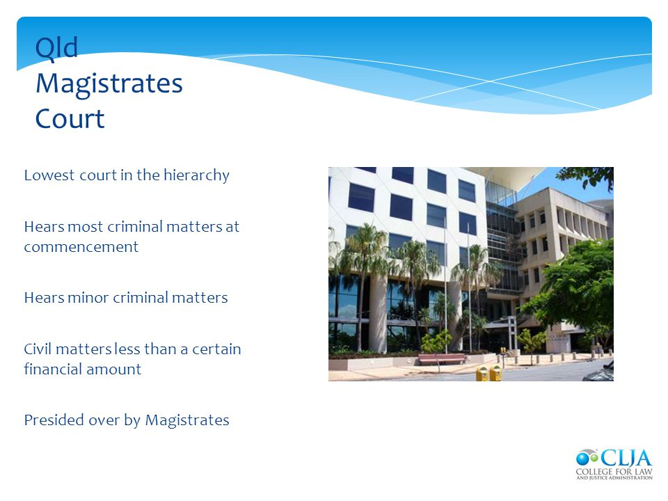 Qld Magistrates Court Lowest court in the hierarchy